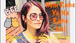 Hum Rahe Ya Na Rahe Kal | Cover Song | Female | Sandhya Rosa