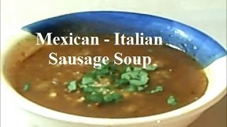 Mexican - Italian Sausage Soup  -  Low Carb