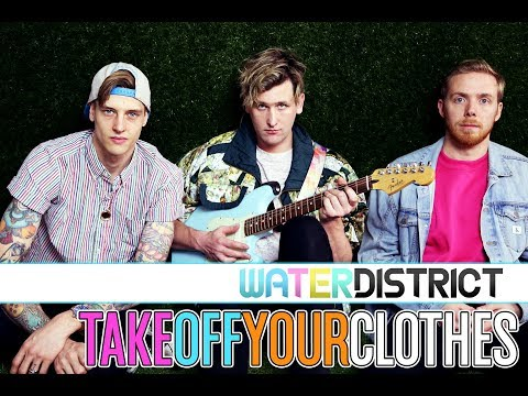 Water District - TAKE OFF YOUR CLOTHES (Official Video)