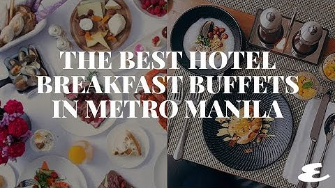 The Best Hotel Breakfast Buffets in Metro Manila | Esquire Eats | Esquire Philippines