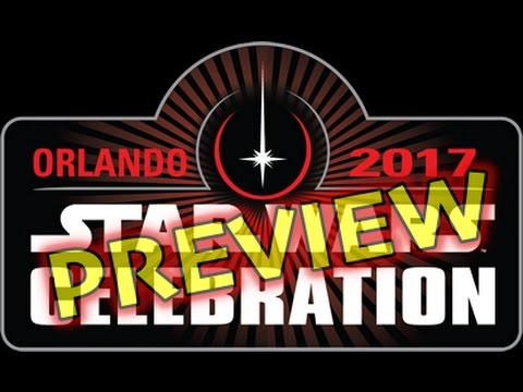 (Almost) Everything You Need To Know About Star Wars Celebration Orlando 2017 With One Month Left!