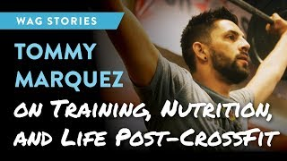 Tommy Marquez on Training, Nutrition and Life Post-CrossFit