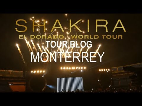 "Shakira ""El Dorado World Tour"" TOUR BLOG MONTERREY"