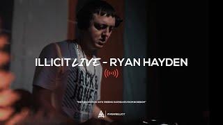 illicit Live - Ryan Hayden