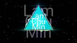 LK lam chu min remix