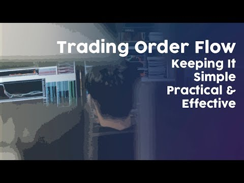 Trading Order Flow: Keeping It Simple, Practical & Effective