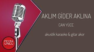 Can Yüce - Aklım Gider Aklına Akustik Karaoke & Gitar Akor