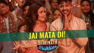 Video Jai Mata Di! | Badrinath Ki Dulhania | Varun Dhawan | Alia Bhatt download MP3, 3GP, MP4, WEBM, AVI, FLV Maret 2018