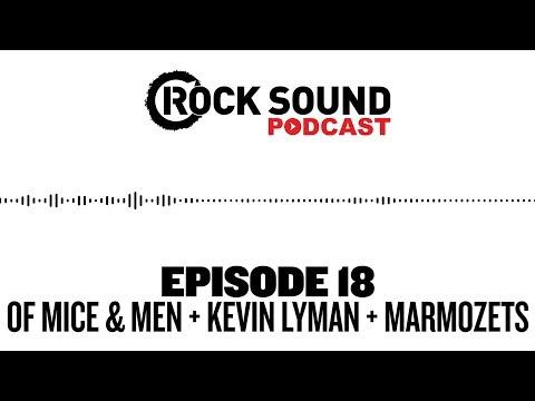 Rock Sound Podcast #018 - Of Mice & Men, Kevin Lyman + Marmozets