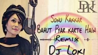 Bahut Pyar karte Hain   Sonu Kakkar Remix (DJ Loki).mp3