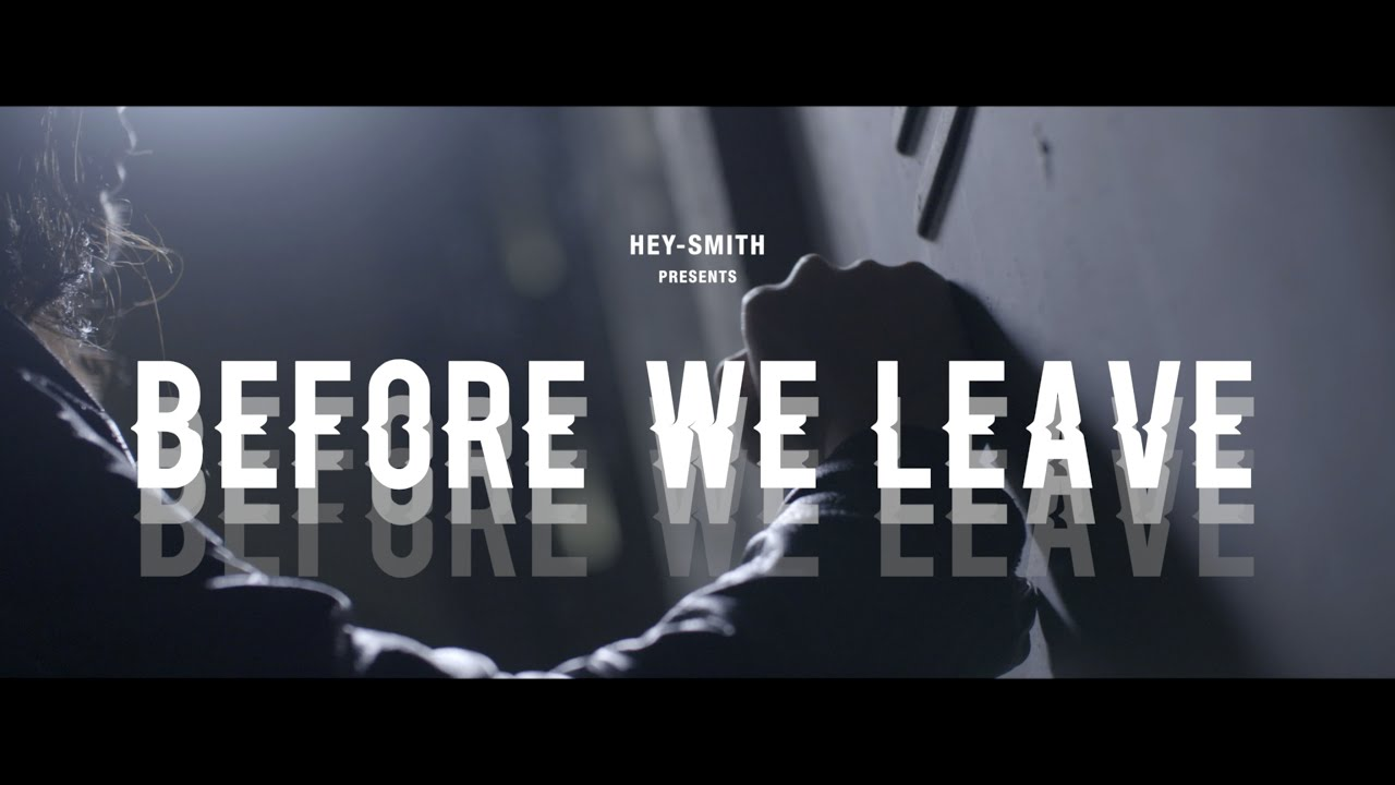 hey-smith-before-we-leaveofficial-video-heysmithjapan