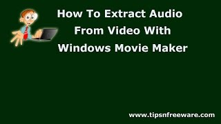 How To Extract Audio From Video With Windows Movie Maker