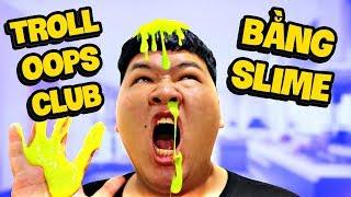 THỬ THÁCH TROLL SLIME KINH DỊ CÙNG OOPS CLUB VÀ THE QUEEN TEAM !!!  (Mazk Vlog)
