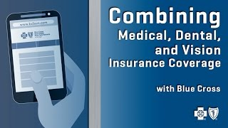 Combining Medical, Dental and Vision Insurance Coverage with Blue Cross