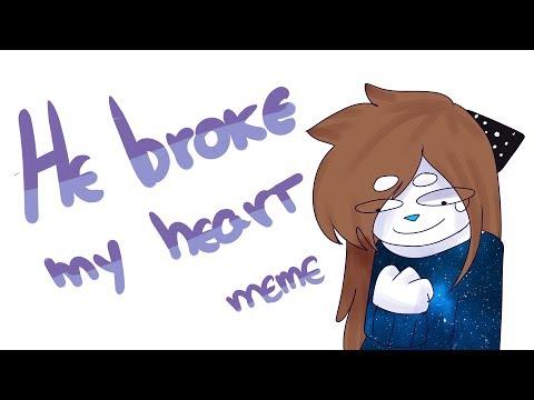 he broke my heart - meme