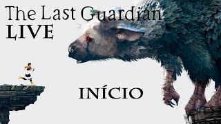 [LIVE] The Last Guardian - INÍCIO