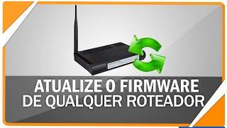Como atualizar o firmware de qualquer roteador e acelerar a internet