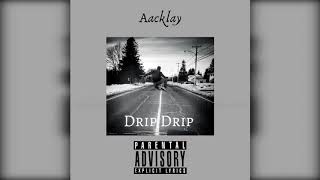 Aacklay - Drip Drip ( Audio)