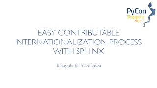 Easy contributable internationalization process with Sphinx - PyCon SG 2015