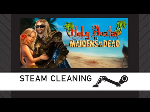 Steam Cleaning - Holy Avatar vs. Maidens of the Dead  