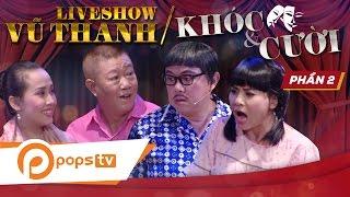 Liveshow Khóc và Cười(P2) - Vũ Thanh, Chí Tài, Cát Phượng