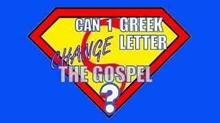 Can 1 Greek Letter Change the Gospel?