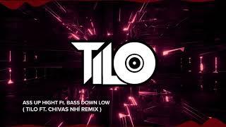 Ass Up High ft Bass Down Low - TiLo ft Nhí Remix