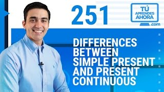 CLASE DE INGLÉS 251 Differences between Simple Present and Present Continuous