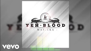 Masicka - Yeh Blood (Audio Video)