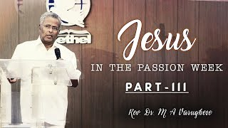 Rev. Dr. M A Varughese || Jesus in the Passion Week, Part-3 || 1.7.2018