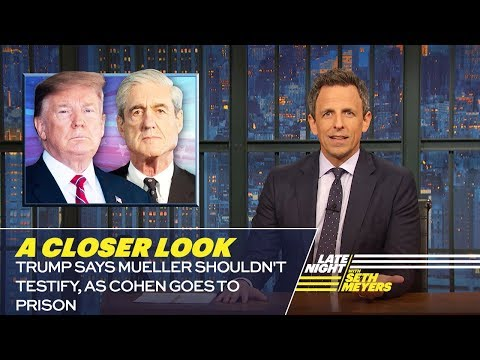 Trump Says Mueller Shouldn't Testify, as Cohen Goes to Prison: A Closer Look
