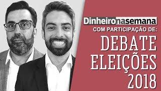 Dinheiro na Semana: Debate Eleições 2018