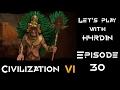 Let's play Civilization 6   Aztecs, victorious war   Episode 30