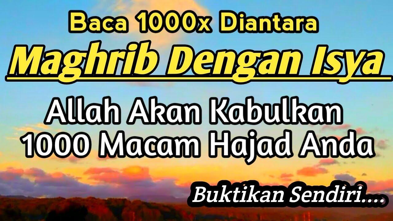 Baca 1000 Kali Diantara Maghrib Dengan Isya - Allah Kabulkan 1000 Macam Hajad Anda