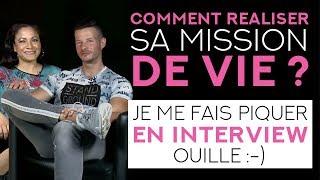 COMMENT REALISER SA MISSION DE VIE ? JE ME FAIS PIQUER EN INTERVIEW
