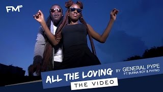 General Pype | All the Loving [Freeme TV - Exclusive Video] ft  Burna Boy & Phyno