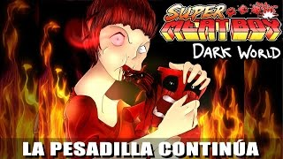 LA PESADILLA DEL MUNDO OSCURO | SUPER MEAT BOY #7 (Dark World)