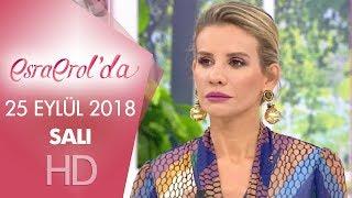 Esra Erol'da 25 Eylül 2018 | Salı