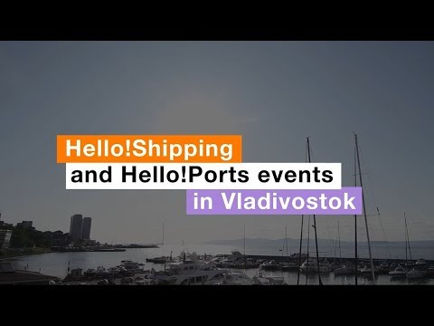 Hello!Shipping and Hello!Ports events in Vladivostok