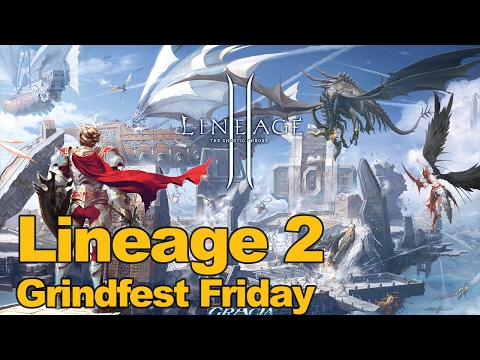 Lineage 2 Gameplay Grindfest Friday – MMOs.com