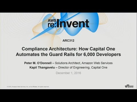AWS re:Invent 2016: Compliance Architecture: How Capital One