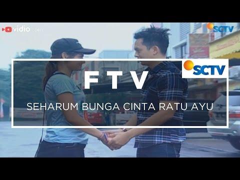 FTV SCTV - Seharum Bunga Cinta Ratu Ayu