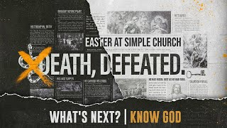 EASTER AT SIMPLE CHURCH:  What's Next | Know God