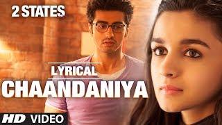 Chaandaniya Full Song With Lyrics | 2 States | Arjun Kapoor, Alia Bhatt