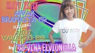 DJ VINA ON THE MIX - HAPPY PARTY AFFAN BRAMASTA 69 VS AIDI VALENZO 89 BEST VOCAL DJ VINA ELVIONELLA
