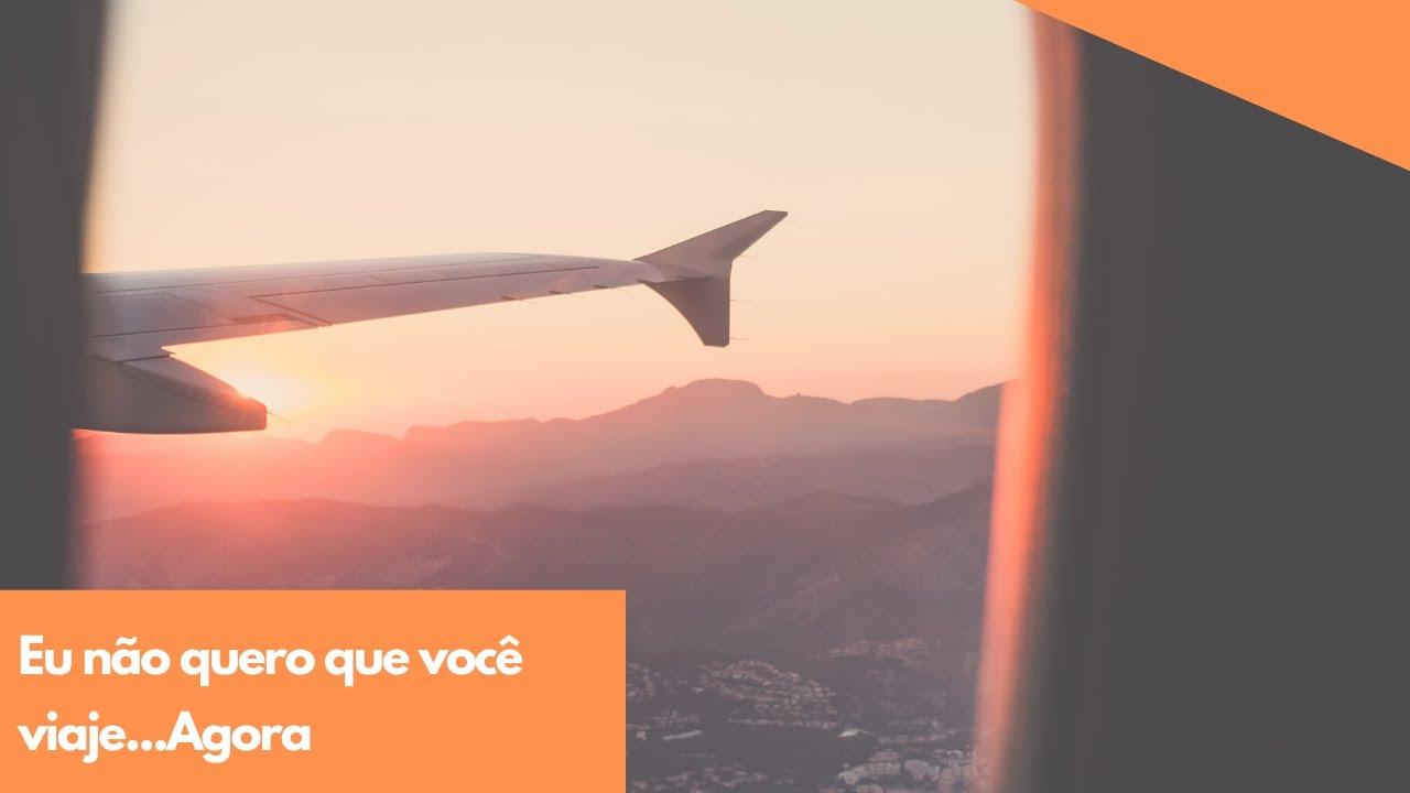 Eu não quero que você viaje...agora