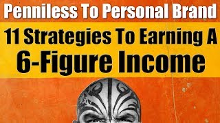Penniless To 6-figure Income - The 11 Strategies of Personal Branding