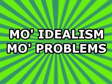 Mo' Idealism Mo' Problems