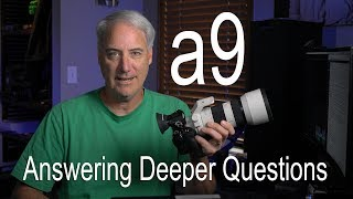 Sony a9 Answering Some of the Deeper Questions