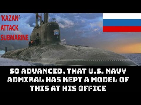 RUSSIA READYING KAZAN, MOST POWERFUL ATTACK SUBMARINE: TOP 5 FACTS